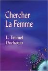 Chercher La Femme - L. Timmel Duchamp