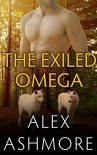 The Exiled Omega (Gay Werewolf Shifter Mates - An M/M Alpha/Omega Romance) - Alex Ashmore