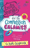 Emily Sparkes and the Competition Calamity - Ruth Fitzgerald