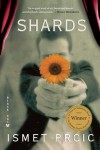 Shards: A Novel - Ismet Prcic