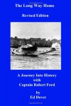The Long Way Home - Revised Edition: A Journey Into History with Captain Robert Ford - Ed Dover