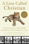 A Lion Called Christian: The True Story of the Remarkable Bond Between Two Friends and a Lion - Anthony Bourke, John Rendall, George Adamson