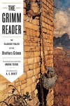 The Grimm Reader: The Classic Tales of the Brothers Grimm - Maria Tatar, A.S. Byatt