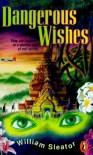 Dangerous Wishes - William Sleator