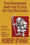 The Kingdoms & The Elves Of The Reaches (Keeper Martin's Tales , Book 1) - Robert Stanek