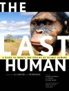 The Last Human: A Guide to Twenty-Two Species of Extinct Humans - Esteban Sarmiento, Viktor Deak, Esteban Sarmiento, Richard Milner, Ian Tattersall, Meave Leakey, Donald C. Johanson