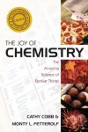 The Joy of Chemistry: The Amazing Science of Familiar Things - Cathy Cobb, Monty L. Fetterolf