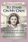 To Stand On My Own: The Polio Epidemic Diary of Noreen Robertson, Saskatoon, Saskatchewan, 1937 - Barbara Haworth-Attard