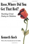 Rose, Where Did You Get That Red?: Teaching Great Poetry to Children - Kenneth Koch