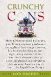 Crunchy Cons: How Birkenstocked Burkeans, gun-loving organic gardeners, evangelical free-range farmers, hip homeschooling mamas, right-wing nature ... America (or at least the Republican Party) - Rod Dreher