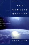 The Genesis Question: Scientific Advances and the Accuracy of Genesis - Hugh Ross