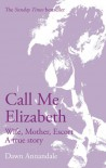 Call Me Elizabeth: Wife, Mother, Escort - Dawn Annandale