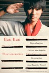 This Generation: Dispatches from China's Most Popular Literary Star (and Race Car Driver) - Han Han