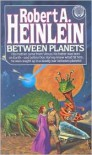 Between Planets - Robert A. Heinlein