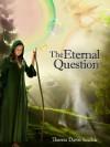 The Eternal Question - Theresa Dawn Sinclair