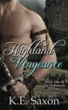 Highland Vengeance: Book One in the Highlands Trilogy (Volume 1) - K.E. Saxon