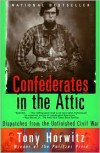 Confederates in the Attic: Dispatches from the Unfinished Civil War -