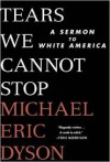 Tears We Cannot Stop: A Sermon to White America - Michael Eric Dyson