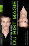 Du bist Magie: Die unglaublichen Fähigkeiten unseres Körpers - Mathias Fischedick