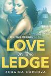 Love on the Ledge: On The Verge - Book Two - Zoraida Córdova