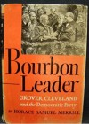 Bourbon Leader: Grover Cleveland and the Democratic Party - Horace Samuel Merrill,  Oscar Handlin