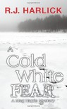 A Cold White Fear: A Meg Harris Mystery - R.J. Harlick
