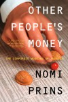 Other People's Money: The Corporate Mugging of America - Nomi Prins