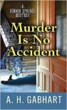 Murder Is No Accident (Hidden Springs Mysteries) - A. H. Gabhart