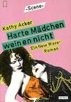 Harte Mädchen weinen nicht : Roman - Kathy Acker