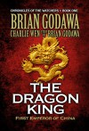 The Dragon King: First Emperor of China (Chronicles of the Watchers Book 1) - Brian Godawa, Charlie Wen
