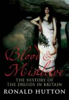 Blood and Mistletoe: The History of the Druids in Britain - Ronald Hutton