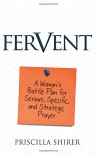 Fervent: A Woman's Battle Plan to Serious, Specific and Strategic Prayer - Priscilla Shirer