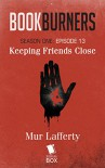Bookburners: Keeping Friends Close (Season 1, Episode 13) - Mur Lafferty, Max Gladstone, Margaret Dunlap, Brian Francis Slattery