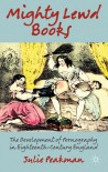 Mighty Lewd Books: The Development of Pornography in Eighteenth-Century England - Julie Peakman