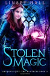 Stolen Magic (Dragon's Gift: The Huntress) (Volume 3) - Linsey Hall