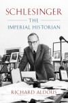 Schlesinger: The Imperial Historian - Richard Aldous