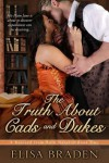 The Truth About Cads and Dukes (Rescued from Ruin) (Volume 2) - Elisa Braden