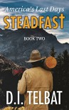 STEADFAST Book Two: America's Last Days (The Steadfast Series 2) - D.I. Telbat