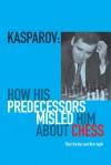 Kasparov: How His Predecessors Misled Him About Chess - Tibor Karolyi, Nick Aplin