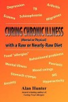 Curing Chronic Illness (Mental or Physical) with a Raw or Near-Raw Diet - Alan   Hunter