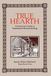 True Hearth: A Practical Guide To Traditional Householding - James Allen Chisholm