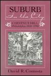 SUBURB IN THE CITY: CHESTNUT HILL, PHILDELPHIA, 1850-1990 - David R. Contosta