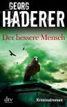 Der bessere Mensch: Kriminalroman - Georg Haderer