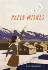 Paper Wishes - Lois Sepahban