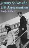 Jimmy Solves the JFK Assassination - Randy X. Porter