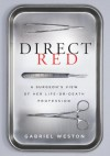 Direct Red: A Surgeon's View of Her Life-or-Death Profession - Gabriel Weston