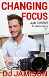Changing Focus (Ashe Sentinel Connections Book 1) - D.J. Jamison