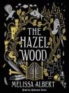 The Hazel Wood - Melissa Albert, James Fouhey, Rebecca Soler