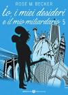 Io, i miei desideri e il mio miliardario - Vol. 5 - Rose M. Becker
