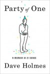 Party of One: A Memoir in 21 Songs - Dave  Holmes
